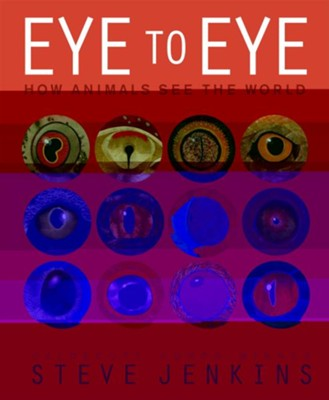 Eye to Eye: How Animals See The World  -     By: Steve Jenkins