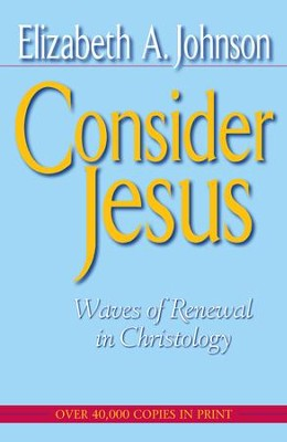 Consider Jesus: Waves of Renewal in Christology - eBook  -     By: Elizabeth A. Johnson