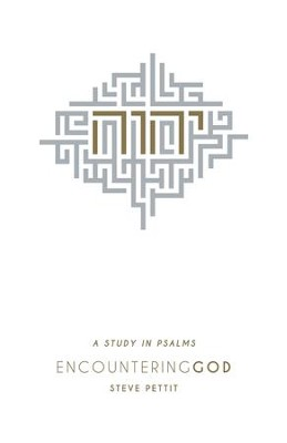 Encountering God: A Study in the Psalms - eBook  -     By: Steve Pettit