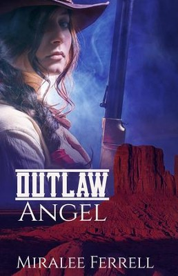 Outlaw Angel   -     By: Miralee Ferrell