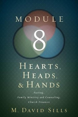 Hearts, Heads, and Hands- Module 8: Fasting, Family Ministry and Counseling, Church Finances - eBook  -     By: M. David Sills