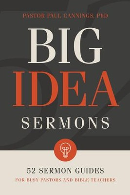 Big Idea Sermons: Everything a Busy Pastor Needs to Write 52 Sermons - eBook  -     By: Paul Cannings