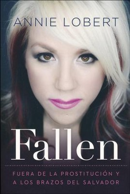 Fallen: Fuera de la Prostitucion y a los Brazos del Salvador  (Fallen: Out of the Sex Industry....)  -     By: Annie Lobert
