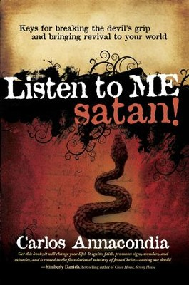 Listen To Me Satan!: Keys for breaking the devil's grip and bringing revival to your world - eBook  -     By: Carlos Annacondia
