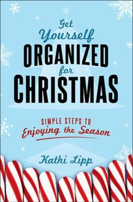 Get Yourself Organized for Christmas: Simple Steps to Enjoying the Season  -     By: Kathi Lipp