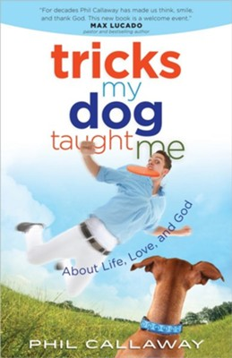 Tricks My Dog Taught Me: About Life, Love, and God  -     By: Phil Callaway