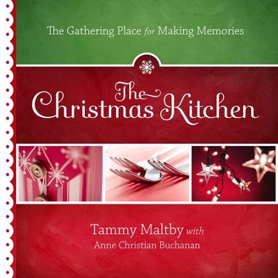 The Christmas Kitchen: The Gathering Place for Making Memories - eBook  -     By: Tammy Maltby, Anne Christian Buchanan