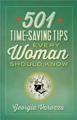 501 Time-Saving Tips Every Woman Should Know  -     By: Georgia Varozza