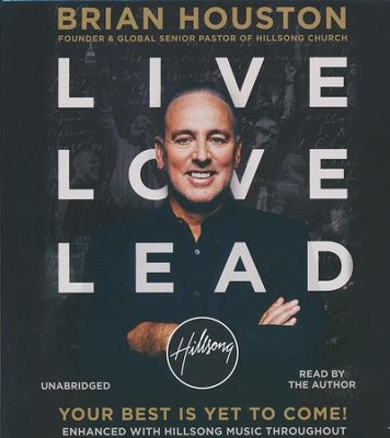 Live Love Lead: Your Best Is Yet To Come Unabridged, 7 CDs  -     Narrated By: Brian Houston     By: Brian Houston