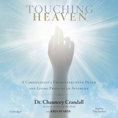 Touching Heaven: A Cardiologist's Encounters with Death and Living Proof of an Afterlife Unabridged, 6 CDs  -     Narrated By: Chauncey Crandall     By: Chauncey Crandall, Kris Bearss