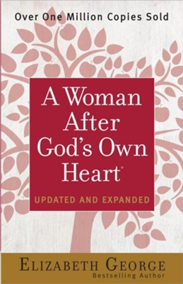 A Woman After God's Own Heart, Updated and Expanded  -     By: Elizabeth George