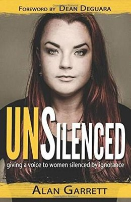 Unsilenced: Giving a Voice to Women Silenced by Ignorance  -     By: Alan Garrett