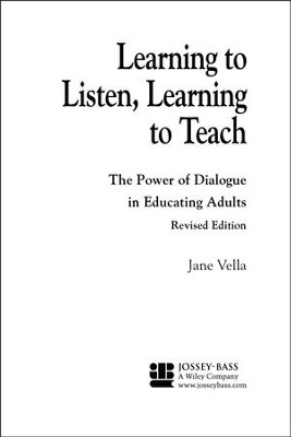 Learning to Listen, Learning to Teach: The Power of Dialogue in Educating Adults (Revised)  -     By: Jane Vella