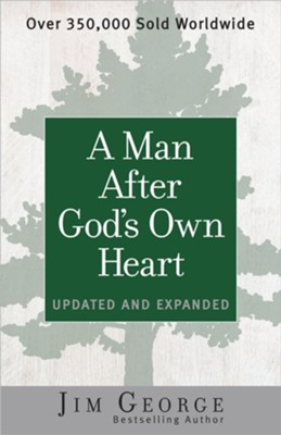 A Man After God's Own Heart, Updated and Expanded  -     By: Jim George
