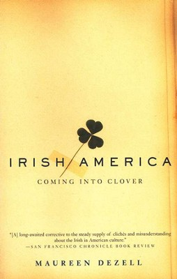 Irish America: Coming Into Clover   -     By: Maureen Dezell