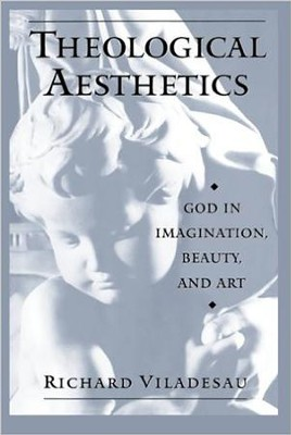 Theological Aesthetics: God in Imagination, Beauty, and Art  -     By: Richard Viladesau