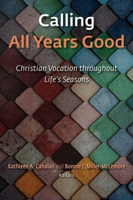 Calling All Years Good: Christian Vocation throughout Life's Seasons - eBook  -     By: Kathleen A. Cahalan, Bonnie J. Miller-McLemore