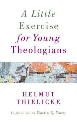 A Little Exercise for Young Theologians - eBook  -     By: Helmut Thielicke, Martin E. Marty