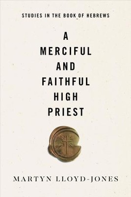 A Merciful and Faithful High Priest: Studies in the Book of Hebrews - eBook  -     By: Martyn Lloyd-Jones