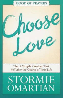 Choose Love Book of Prayers: The Three Simple Choices That Will Alter the Course of Your Life  -     By: Stormie Omartian