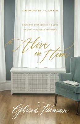 Alive in Him: How Being Embraced by the Love of Christ Changes Everything - eBook  -     By: Gloria Furman