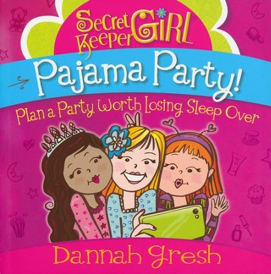 Secret Keeper Girl Pajama Party: Plan a Party Worth Losing Sleep Over  -     By: Dannah Gresh
