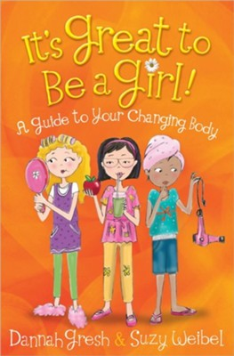 It's Great to Be a Girl! A Guide to Your Changing Body  -     By: Dannah Gresh