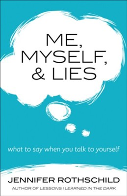 Me, Myself, and Lies: What to Say When You Talk to Yourself  -     By: Jennifer Rothschild