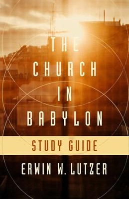 The Church in Babylon Study Guide: Heeding the Call to Be a Light in Darkness - eBook  -     By: Erwin W. Lutzer