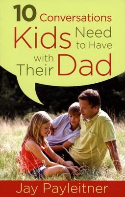 10 Conversations Kids Need to Have with Their Dad  -     By: Jay Payleitner