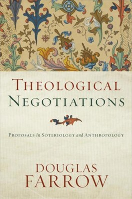 Theological Negotiations: Proposals in Soteriology and Anthropology  -     By: Douglas Farrow
