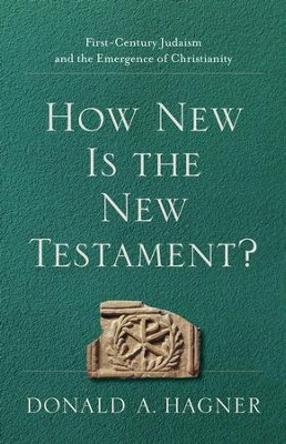 How New Is the New Testament?: First-Century Judaism and the Emergence of Christianity  -     By: Donald A. Hagner
