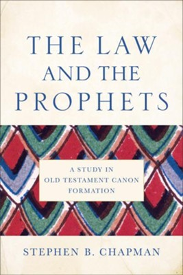 The Law and the Prophets: A Study in Old Testament Canon Formation  -     By: Stephen B. Chapman