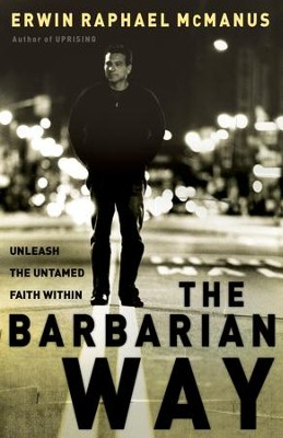 The Barbarian Way: Unleash the Untamed Faith Within - eBook  -     By: Erwin Raphael McManus