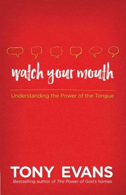 Watch Your Mouth: Understanding the Power of the Tongue    -     By: Tony Evans