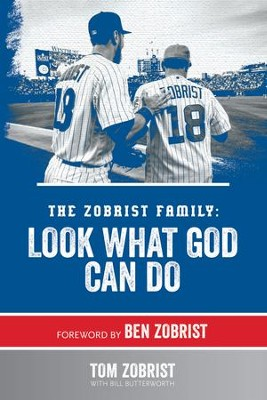 The Zobrist Family: Look What God Can Do -ebook   -     By: Tom Zobrist, Ben Zobrist, Bill Butterworth