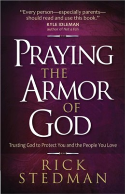 Praying the Armor of God: Trusting God to Protect You and the People You Love  -     By: Rick Stedman