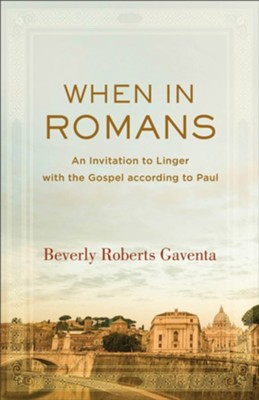 When in Romans: An Invitation to Linger with the Gospel according to Paul  -     By: Beverly Roberts Gaventa