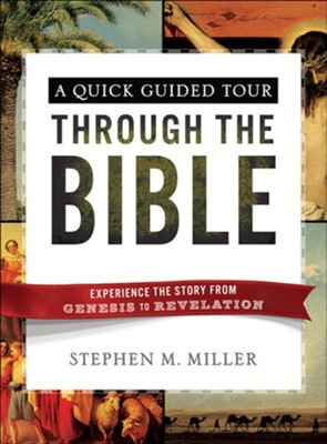 A Quick, Guided Tour Through the Bible: Experience the Story from Genesis to Revelation  -     By: Stephen M. Miller