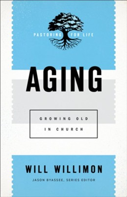 Aging: Growing Old in Church  -     By: Will Willimon