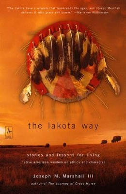 The Lakota Way: Stories and Lessons for Living   -     By: Joseph M. Marshall III