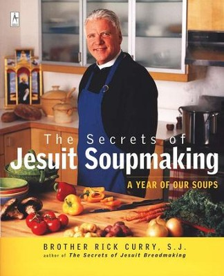 The Secrets Of Jesuit Soupmaking: A Year Of Our Soups  -     By: Rick Curry