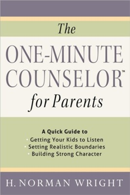 The One-Minute Counselor for Parents: A Quick Guide to Getting Your Kids to Listen, Setting Realistic Boundaries, Building Strong Character  -     By: H. Norman Wright