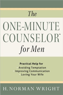 The One-Minute Counselor for Men: Practical Help for Avoiding Temptation, Improving Communication, Loving Your Wife  -     By: H. Norman Wright