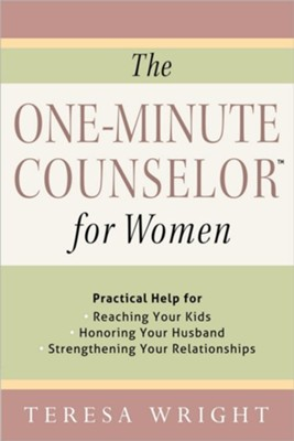 The One-Minute Counselor for Women: Practical Help for Reaching Your Kids, Honoring Your Husband, Strengthening Your Relationships  -     By: Teresa Wright
