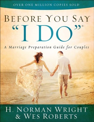 Before You Say I Do®: A Marriage Preparation Guide for Couples   -     By: H. Norman Wright, Wes Roberts