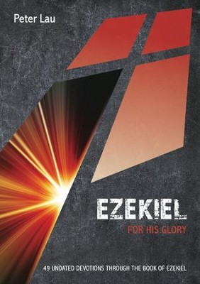 Ezekiel: For His Glory  -     By: Peter Lau