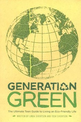 Generation Green: The Ultimate Teen Guide to Living An Eco-Friendly Life  -     By: Linda Sivertsen, Tosh Sivertsen