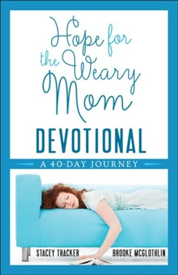 Hope for the Weary Mom Devotional: A 40-Day Journey   -     By: Stacey Thacker, Brooke McGlothlin