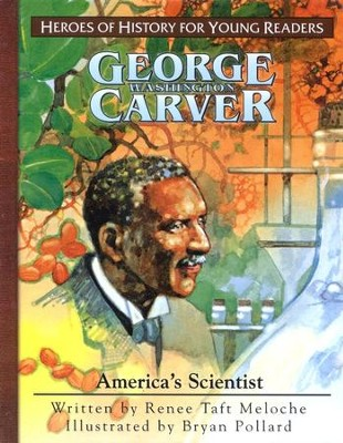 George Washington Carver: America's Scientist  -     By: Renee Taft Meloche     Illustrated By: Bryan Pollard